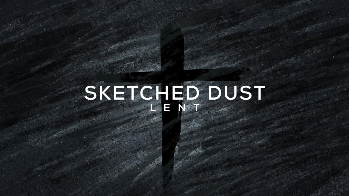 Sketched Dust Lent
